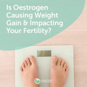 19-Is-Oestrogen-Causing-Weight-Gain-and-Impacting-Your-Fertility