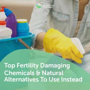 29-Top-Fertility-Damaging-Chemicals-Natural-Alternatives-To-Us