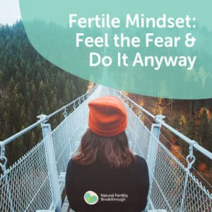 123a-Fertility-Mindset-Feel-the-Fear-Do-It-Anyway