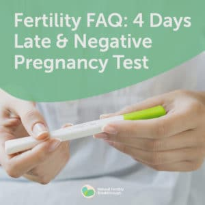 4 Days Late Negative Pregnancy Test