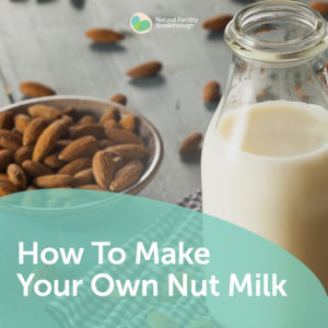 135-Fertility-Diet-How-To-Make-Your-Own-Nut-Milk