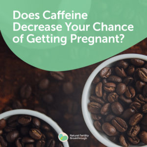 156a-Does-Caffeine-Decrease-Your-Chance-of-Getting-Pregnant