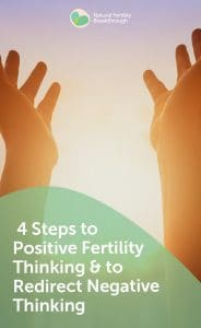 4 Steps to Positive Fertility Thinking & to Redirect Negative Thinking